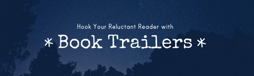Hook Your Reluctant Reader with Book Trailers! Banner Photo