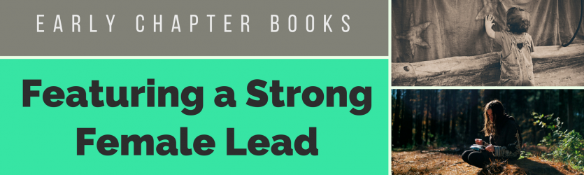 A Strong Female Lead:  Early Chapter Books Banner Photo