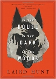 Pre-Pub Pick: In the House in the Dark of the Woods by Laird Hunt Banner Photo