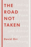 THE ROAD NOT TAKEN:  Finding America in the Poem Everyone Loves and Almost Everyone Gets Wrong Banner Photo