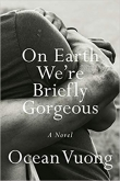 Pre-Pub Pick: On Earth We're Briefly Gorgeous by Ocean Vuong Banner Photo